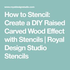 How to Stencil: Create a DIY Raised Carved Wood Effect with Stencils   Royal Design Studio Stencils