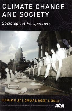 Climate change and society: sociological perspectives / edited by Riley E. Dunlap and Robert J. Brulle.(Oxford University Press, [2015]) / QC 903 C53