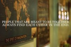 People that are meant to be together always find each other in the end