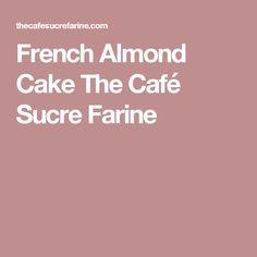 French Almond Cake The Café Sucre Farine