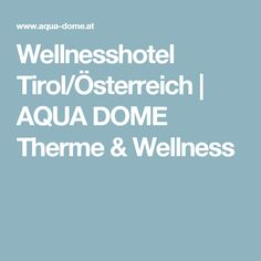Wellnesshotel Tirol/Österreich | AQUA DOME Therme & Wellness