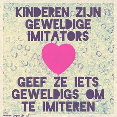 Kinderen zijn geweldige imitators, ze kunnen jou goed nadoen. Dus geef ze iets geweldigs om te imiteren. Teaching Quotes, Leader In Me, Dutch Quotes, School Posters, Programming For Kids, School Quotes, Mindset Quotes, Jokes Quotes, Qoutes