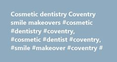 Cosmetic dentistry Coventry smile makeovers #cosmetic #dentistry #coventry, #cosmetic #dentist #coventry, #smile #makeover #coventry # http://claim.nef2.com/cosmetic-dentistry-coventry-smile-makeovers-cosmetic-dentistry-coventry-cosmetic-dentist-coventry-smile-makeover-coventry/  # Cosmetic dentistry in Coventry Cosmetic dentistry is the art of creating aesthetically beautiful smiles using the best techniques and treatments to give the desired result. Here at the Coventry Warwickshire centre…