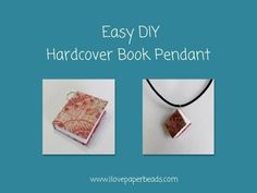 """Make a Mini Hardcover Book Pendant   I Love Paper BeadsI Love Paper Beads...I thought it would be fun to make a hard bound book with """"perfect"""" binding.  """"Perfect"""" binding is where you glue the pages into the book.  It's a pretty quick and easy way make a book. No sewing required!..."""