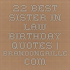 22 Best Sister In Law Birthday Quotes Sister In Law Birthday, Birthday Gifts For Grandma, Birthday For Him, Girlfriend Birthday, Best Friend Birthday, Birthday Stuff, Birthday Wishes, Thank You Quotes For Birthday, Best Birthday Quotes