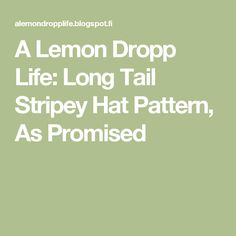 A Lemon Dropp Life: Long Tail Stripey Hat Pattern, As Promised