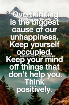 Stop overthinking! Overthinking is the biggest cause of our unhappiness. Keep yourself occupied. Keep your mind off things that don't help you. Think positively. Wisdom Quotes, Quotes To Live By, Change Quotes, Peace Of Mind Quotes, Quote Life, Happiness Quotes, Good Vibe, Word Up, Positive Thoughts