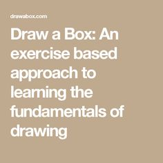 Draw a Box: An exercise based approach to learning the fundamentals of drawing