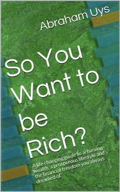 So You Want to be Rich?: A life changing guide to achieving wealth, a prosperous lifestyle and the financial freedom you always dreamed of. by Abraham Uys, http://www.amazon.com/dp/B00K91UX8E/ref=cm_sw_r_pi_dp_zuPEtb1Y6TDYA