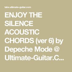 ENJOY THE SILENCE ACOUSTIC CHORDS (ver 6) by Depeche Mode @ Ultimate-Guitar.Com
