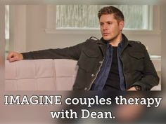 Supernatural Fanfiction, Supernatural Imagines, Supernatural Dean, Dean Winchester, Jensen Ackles, You And I, Nerdy, Babe, Therapy
