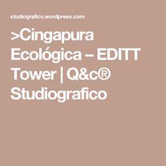 >Cingapura Ecológica – EDITT Tower   Q&c® Studiografico