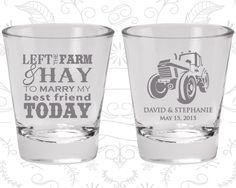 Left the Farm and Hay, To Marry my Best Friend Today, Imprinted Glass, Barn Wedding Shot Glasses, Tractor, Wedding Shot Glass (344)