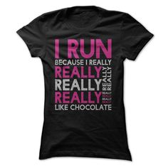 I Run Because I ᑐ Really ... Like ChocolateI Run Because I Really Really Really ... Like Chocolate Also check out the shirts in this Fitness collection. Just copy this URL and paste it into your browser: http://wappgame.com/AwesomeTees4You/Fitnessrun, running, chocolate