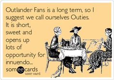 Outlander Fans is a long term, so I suggest we call ourselves Outies. It is short, sweet and opens up lots of opportunity for innuendo...