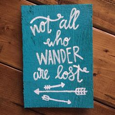 Not all who wander are lost wood sign  Turquoise background and white writing  8 tall x 5 wide  Can be customized with different colors!  All