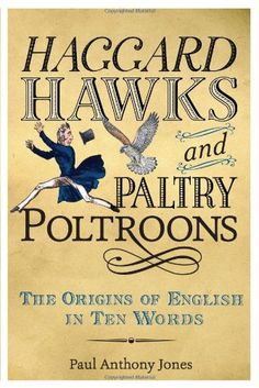 100 random facts about English. Haggard Hawks and Paltry Poltroons: The Origins of English in Ten Words http://www.huffingtonpost.com/paul-anthony-jones/100-random-language-facts_b_6272224.html?ncid=fcbklnkushpmg00000063