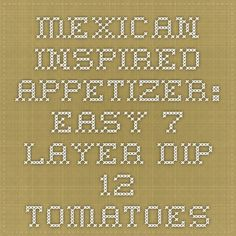 Mexican-Inspired Appetizer: Easy 7-Layer Dip - 12 Tomatoes
