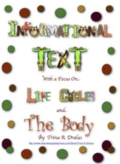 Common Core Informational Text With a Focus on Life Cycles by Trina Dralus at http://www.teacherspayteachers.com/Product/Common-Core-Informational-Text-With-a-Focus-on-Life-Cycles-Unit-of-Study ($)