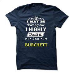 BURCHETT - I may be Team - #cool t shirts #short sleeve sweatshirt. PURCHASE NOW => https://www.sunfrog.com/Valentines/BURCHETT--I-may-be-Team.html?60505