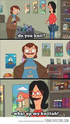 my knittah... Oh my god I love this show!