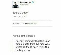 I know a lot about fall out boy and I can tell you for a fact that joe is a bagel