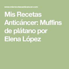 Mis Recetas Anticáncer: Muffins de plátano por Elena López