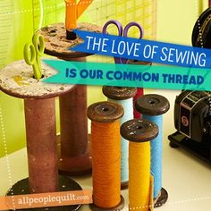 The love of sewing is our common thread.