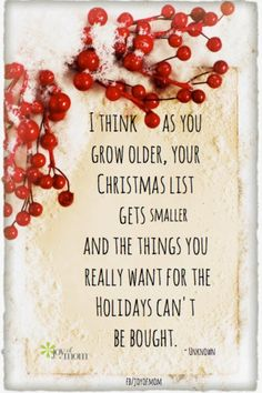 I think as you grow older, your Christmas list gets smaller and the things you really want for the Holidays can't be bought. More awesome family quotes on Joy of Mom Christmas Blessings, Noel Christmas, Christmas Greetings, Christmas Wishes, All Things Christmas, Christmas Love Quotes, Christmas Verses, Family Holiday Quotes, Christmas Quotes And Sayings