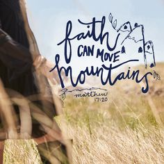 Faith can move mountains. One of our favorite Bible verses!