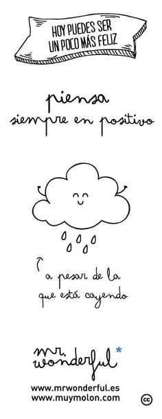 Mr Wonderful: piensa siempre en positivo a pesar de la que está cayendo Me Quotes, Motivational Quotes, Quotes En Espanol, Mr Wonderful, Happy Thoughts, Make Me Happy, Funny Images, Positive Vibes, Inspire Me