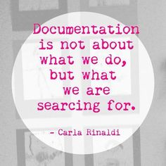 """""""Documentation is not about what we do, but what we are searching for"""" - Carla…"""