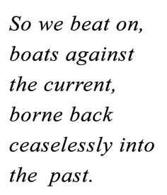 So we beat on, boats against the current...