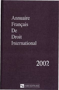 Annuaire français de droit international, volume 48, 2002 http://www.persee.fr/issue/afdi_0066-3085_2002_num_48_1?sectionId=afdi_0066-3085_2002_num_48_1_3693