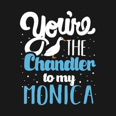 You're the Chandler to my Monica friends tv show t-shirts designed by KsuAnn as well as other friends tv show merchandise at TeePublic. Friends Cast, Friends Episodes, Friends Series, Friends Tv Show, Friends In Love, Friends Tv Quotes, Friends Moments, Friends Chandler And Monica, Chandler Quotes