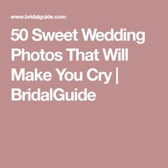 50 Sweet Wedding Photos That Will Make You Cry | BridalGuide