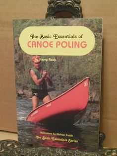 The Basic Essentials of  CANOE POLING by Harry Rock Wilderness Canoeing Skill