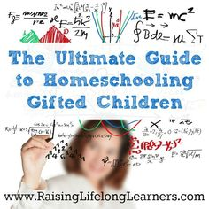 The Ultimate Guide to Homeschooling Gifted Children via www.RaisingLifelongLearners.com