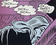"""""""Dick...Dick...Dick...Oh...Sweet Dick!"""" ~ Apparently she's missing Dick."""
