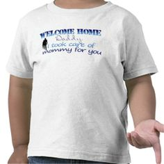 Welcome Home Daddy I took care of mommy T-shirt