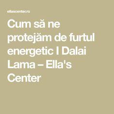 Cum să ne protejăm de furtul energetic I Dalai Lama – Ella's Center