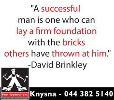 """""""A successful man is one who can lay a firm foundation with the bricks others have thrown at him. David Brinkley, Sunday Motivation, Knysna, Bricks, Foundation, Success, Canning, Brick, Foundation Series"""