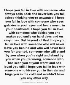 Wish this would happen to me :( Heartfelt Quotes: I hope you fall in love with someone who will never leave you behind and who will never take you for granted.
