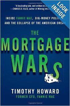 The Mortgage Wars: Inside Fannie Mae, Big-Money Politics, and the Collapse of the American Dream: Timothy Howard