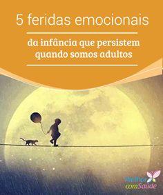 5 #feridas emocionais da infância que persistem quando somos adultos  É bastante comum, infelizmente, termos feridas #emocionais desde a #infância, que são as nos bloqueiam e as que provocam vertigem ou #temor.