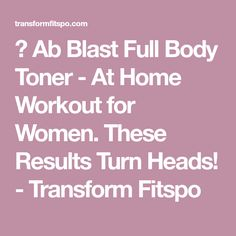🏋 Ab Blast Full Body Toner - At Home Workout for Women. These Results Turn Heads! - Transform Fitspo