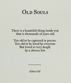 You may be an old soul and you're not alone. embrace your old soul because we have quotes for women like you. Old Soul Quotes, Poem Quotes, Great Quotes, Words Quotes, Wise Words, Quotes To Live By, Life Quotes, Inspirational Quotes, Sayings