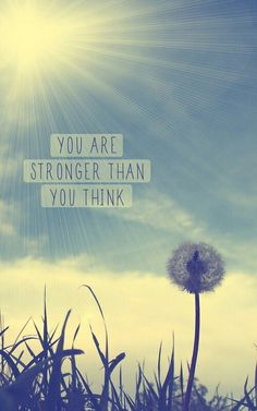 You are stronger than you think....