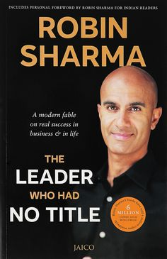 #TheLeaderWhoHadNoTitle is a #book by #RobinSharma. This #book shows you how to claim that #staggeringpower, as well as #transform your #life and the #world around you in the #process. You can get to your #absolute best while #helping your #organization #break through to a #dramatically new level of #winning in these wildly uncertain #times.
