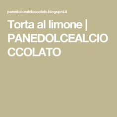 Torta al limone | PANEDOLCEALCIOCCOLATO